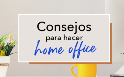 "Consejos para hacer ""Home-office"""